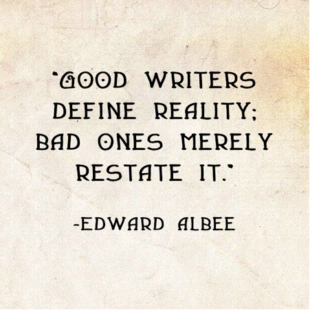 "Quote: ""Good writers define reality; bad ones merely restate it."" By Edward Albee"